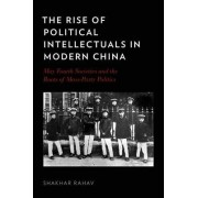 The Rise of Political Intellectuals in Modern China by Shakhar Rahav