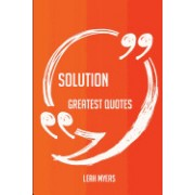 Solution Greatest Quotes - Quick, Short, Medium or Long Quotes. Find the Perfect Solution Quotations for All Occasions - Spicing Up Letters, Speeches,