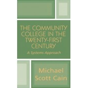 The Community College in the Twenty-first Century by Michael Scott Cain