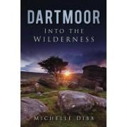 Dartmoor: Into the Wilderness by Michelle Dibb