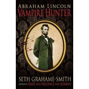 Abraham Lincoln Vampire Hunter by Seth Grahame-Smith