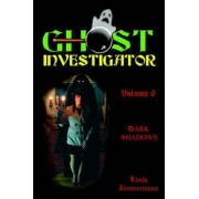 Ghost Investigator Volume 6 Dark Shadows by Linda Zimmermann
