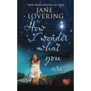 How I Wonder What You are by Jane Lovering