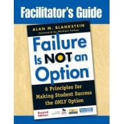 Facilitator's Guide to Failure is Not an Option by Alan M. Blankstein