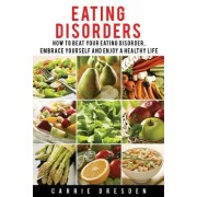 Eating Disorders: 8 Simple Steps How to Beat Your Eating Disorder, Embrace Yourself and Enjoy a Healthy Life