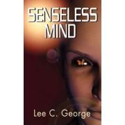 Senseless Mind by Lee C George
