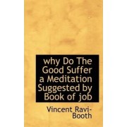 Why Do the Good Suffer a Meditation Suggested by Book of Job by Vincent Ravi- Booth