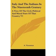Italy And The Italians In The Nineteenth Century by A Vieusseux