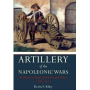 Artillery of the Napoleonic Wars: Volume 2 by Kevin F. Kiley