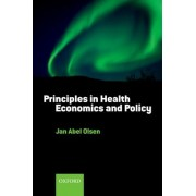 Principles in Health Economics and Policy by Jan Abel Olsen