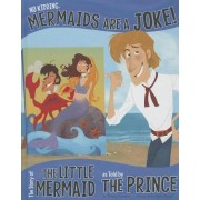 No Kidding, Mermaids Are a Joke!: The Story of the Little Mermaid as Told by the Prince by Nancy Loewen