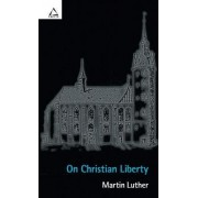 On Christian Liberty by Martin Luther