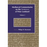 Mediaeval Commentaries on the Sentences of Peter Lombard: Volume 2 by Philipp W. Rosemann