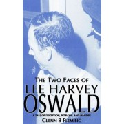 The Two Faces of Lee Harvey Oswald by Glenn B. Fleming