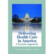 Delivering Health Care in America by Leiyu Shi