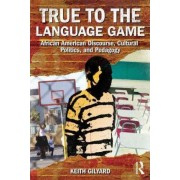 True to the Language Game by Keith Gilyard