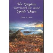 Kingdom That Turned the World Upside Down by David W Bercot