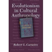 Evolutionism In Cultural Anthropology by Robert L. Carneiro