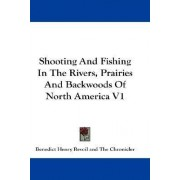 Shooting and Fishing in the Rivers, Prairies and Backwoods of North America V1 by Benedict Henry Revoil