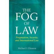 The Fog of Law by Michael J. Glennon