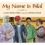 My Name Is Bilal by Asma Mobin-Uddin MD