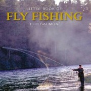 Little Book of Fly Fishing for Salmon in Rivers & Streams by Richard Duplock