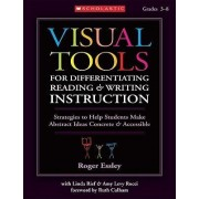 Visual Tools for Differentiating Reading and Writing Instruction, Grades 3-8 by Roger Essley