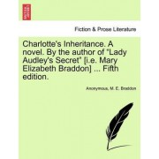 Charlotte's Inheritance. a Novel. by the Author of Lady Audley's Secret [I.E. Mary Elizabeth Braddon] ... Fifth Edition. Vol. II by Anonymous