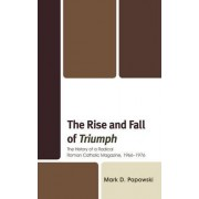 The Rise and Fall of Triumph by Mark D. Popowski