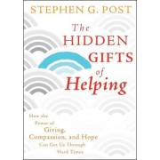 The Hidden Gifts of Helping by Stephen G. Post
