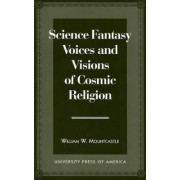 Science Fantasy Voices and Visions of Cosmic Religion by William W. Mountcastle
