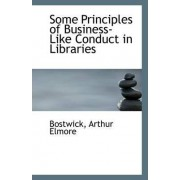 Some Principles of Business-Like Conduct in Libraries by Bostwick Arthur Elmore