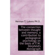 The Connection Between Thought and Memory, a Contribution to Pedagogical Psychology on the Basis of by Herman T Lukens