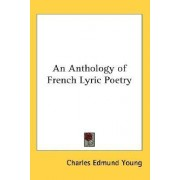 An Anthology of French Lyric Poetry by Charles Edmund Young