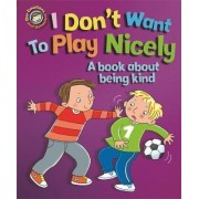 I Don't Want to Play Nicely: A Book About Being Kind by Sue Graves