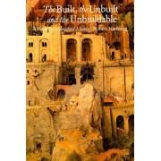 The Built, the Unbuilt & the Unbuildable by Robert Harbison
