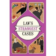 Law's Strangest Cases: Extraordinary but True Tales from over FiveCenturies of Legal History by Peter Seddon