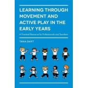 Learning Through Movement and Active Play in the Early Years by Tania Swift