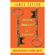 How You Can Command Respect and Be Loved for It by Taylor James Taylor