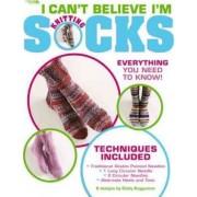 I Can't Believe I'm Knitting Socks by Cynthia Guggemos
