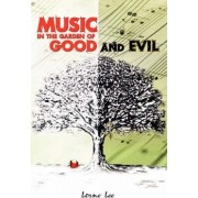 Music in the Garden of Good and Evil by Lorne Lee