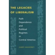 The Legacies of Liberalism by James Mahoney