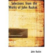 Selections from the Works of John Ruskin by John Ruskin