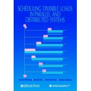 Scheduling Divisible Loads in Parallel and Distributed Systems by Veeravalli Bharadwaj