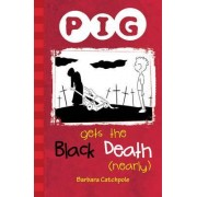 PIG Gets the Black Death (nearly) by Barbara Catchpole
