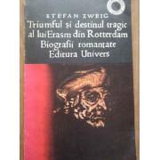 Triumful Si Destinul Tragic Al Lui Erasm Din Rotterdam - Stefan Zweig