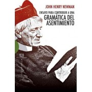 Ensayo para contribuir a una gramatica del asentimiento / An Essay in Aid of a Grammar of Assent by John Henry Cardinal Newman
