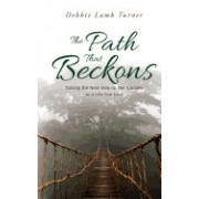 The Path That Beckons: Taking the Next Step on the Journey to a Life You Love