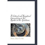 A Critical and Exegetical Commentary on the Epistle to the Galatians by Burton Ernest De Witt
