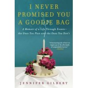 I Never Promised You a Goodie Bag by Jennifer Gilbert